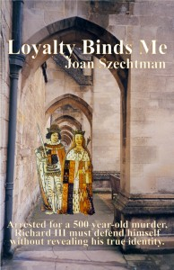 ecover for LOYALTY BINDS ME--second book about Richard III in the 21st century